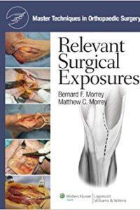 Relevant Surgical Exposures – Master techniques in Orthopaedics By Morrey & Morrey